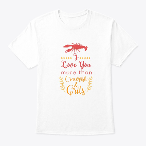 Crawfish Love You More Grits Cajun Shell White T-Shirt Front