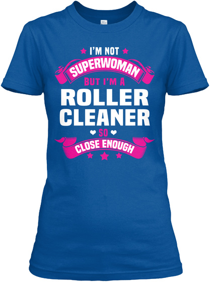 I'm Not Superwoman But I'm A Roller Cleaner So Close Enough Royal T-Shirt Front