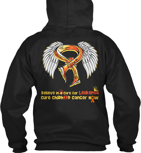 Believe In A Cure For Leukemia Cure Childhood Cancer Now Black Sweatshirt Back