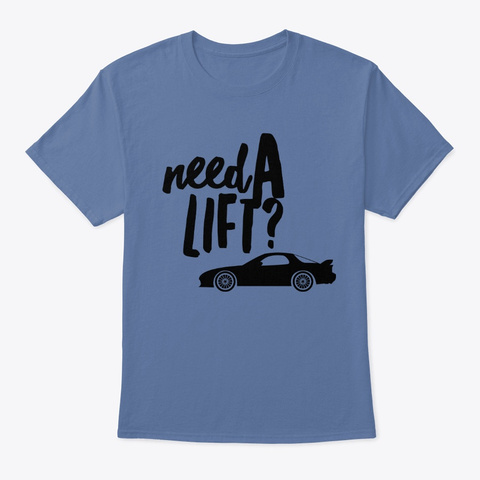 Need A Lift? Rideshare Shirt And Hoodie Denim Blue T-Shirt Front