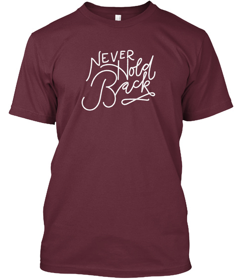 Never Hold Back Maroon T-Shirt Front