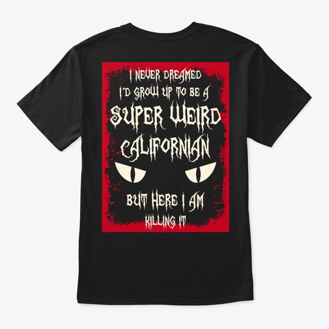 Super Weird Californian Shirt Black T-Shirt Back