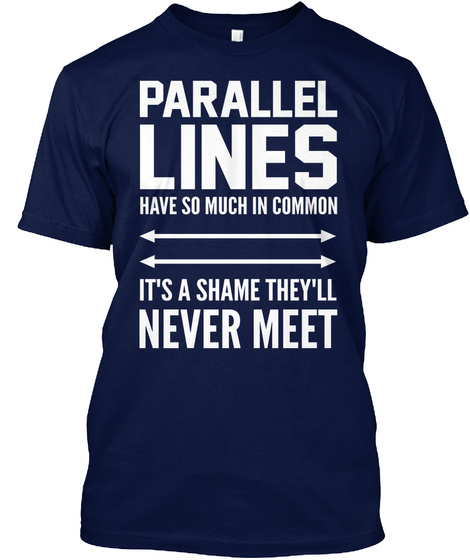 Parallel Lines Have So Much In Common It's A Samme They'll Never Meet. Navy T-Shirt Front
