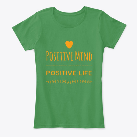 Positive Mind, Positive Life Kelly Green  T-Shirt Front