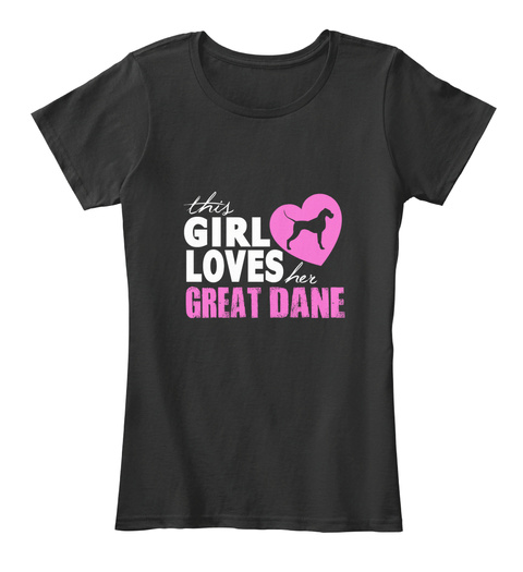 This Girl Loves Her Great Dane Black T-Shirt Front