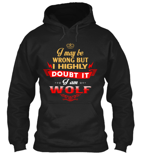 I May Be Wrong But I Highly Doubt It I Am Wolf Black T-Shirt Front
