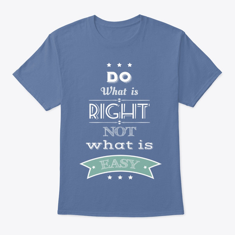Do What Is Right, Not What Is Easy Denim Blue T-Shirt Front