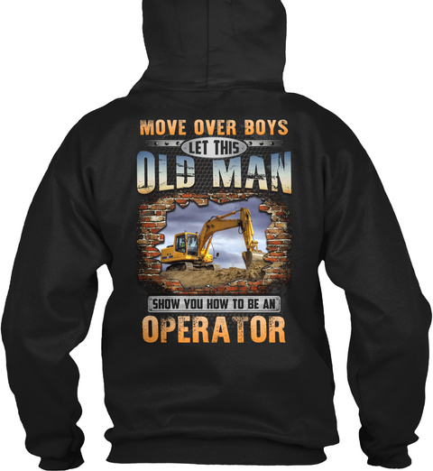 Move Over Boys Let This Old Man Show You How To Be An Operator Black T-Shirt Back