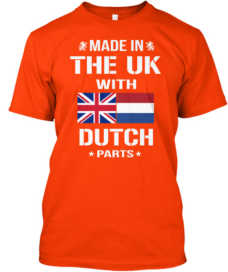 Made In The Uk With Dutch Parts Orange T-Shirt Front