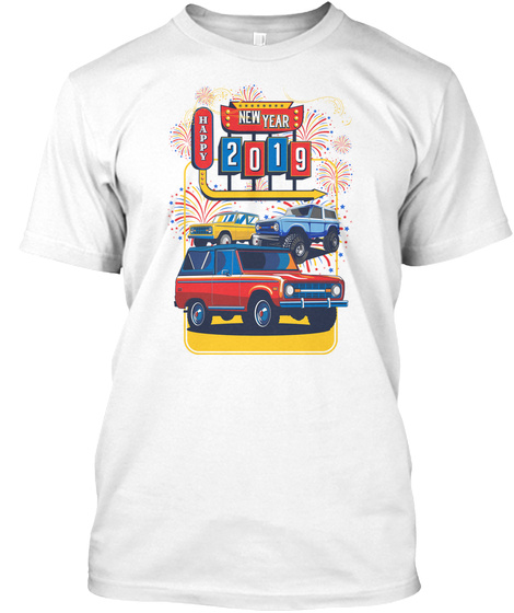 Bronco Truck Happy New Year 2019 White T-Shirt Front