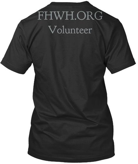 Fhwh Org Volunteer Black T-Shirt Back