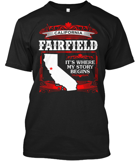 California Fairfield Its Where My Story Begins Black T-Shirt Front