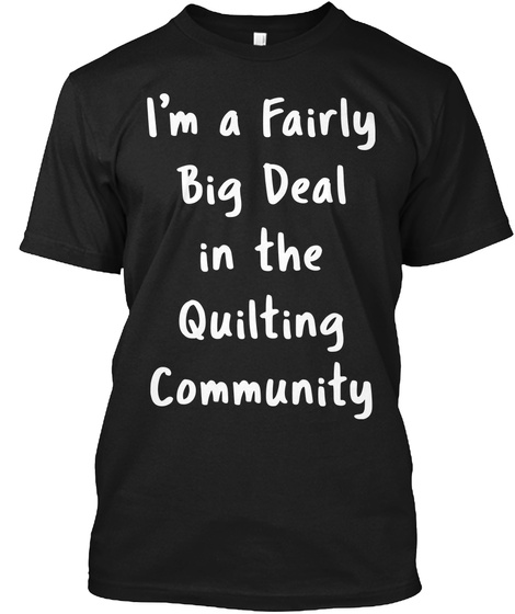 Quilting Sarcastic Funny Saying Gift Black T-Shirt Front