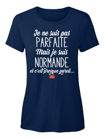 Je Ne Suis Pas Parfaite Mais Je Suis Normande Et C Est Presgue Pareil Navy T-Shirt Front