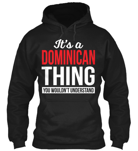 It's A Dominican Thing You Wouldn't Understand Black Sweatshirt Front