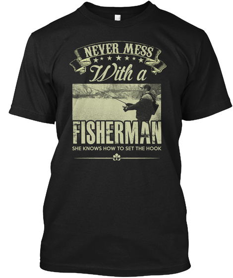 Never Mess With A Fisherman She Knows How To Set The Hook Black T-Shirt Front