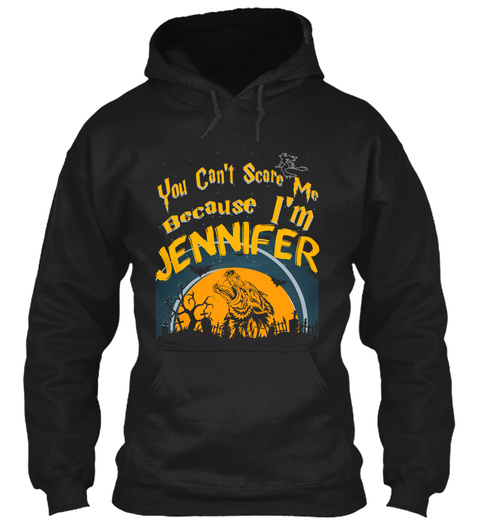 You Can't Scare Me Because I'm Jennifer Black T-Shirt Front