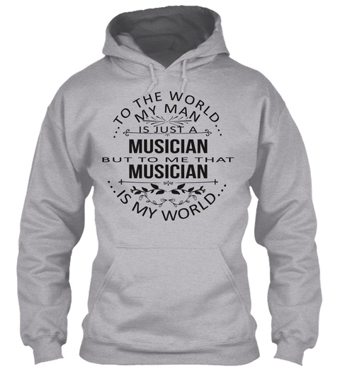 ...To The World... My Man Is Just A Musician But To Me That Musician ... Is My World... Sport Grey T-Shirt Front