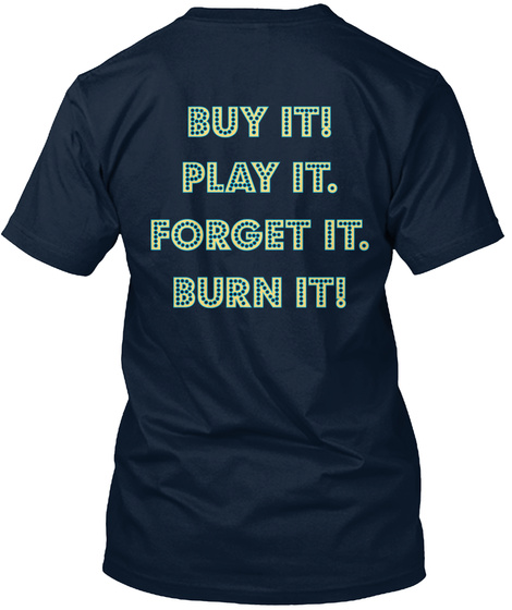 Buy It! Play It. Forget It. Burn It! New Navy T-Shirt Back