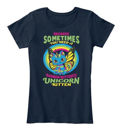 Because Sometimes You Need A Rainbow Butterfly Unicorn Kitten New Navy T-Shirt Front