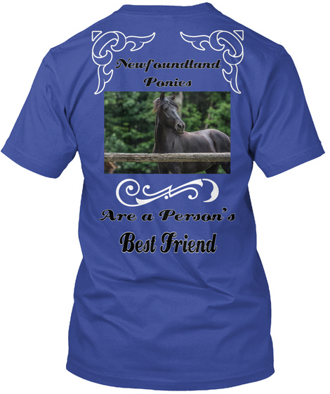Newfoundland Ponies Are A Person's Best Friend Deep Royal T-Shirt Back