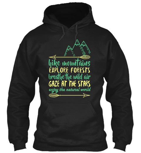 Hike Mountains Explore Forest Breathe The Wild Air Gaze At The Stars Enjoy The Natural World Black Sweatshirt Front