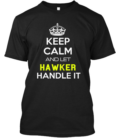 Keep Calm And Let Hawker Handle It Black T-Shirt Front