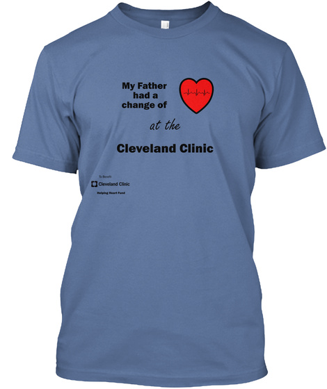 My Father Had A Change Of Heart At The Cleveland Clinic Cleveland Clinic Helping Heart Fund Denim Blue T-Shirt Front