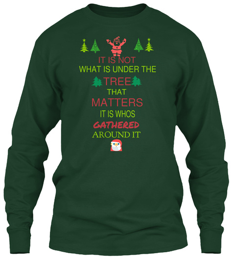 It Is Not What Is Under The  Tree That Matters It Is Whos Gathered Around It Forest Green Long Sleeve T-Shirt Front