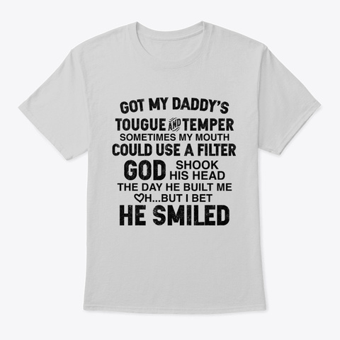 Got My Daddy's Tongue And Temper Light Steel T-Shirt Front