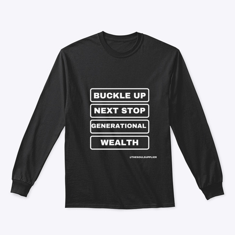 Buckle Up, Next Stop Generational Wealth Black T-Shirt Front