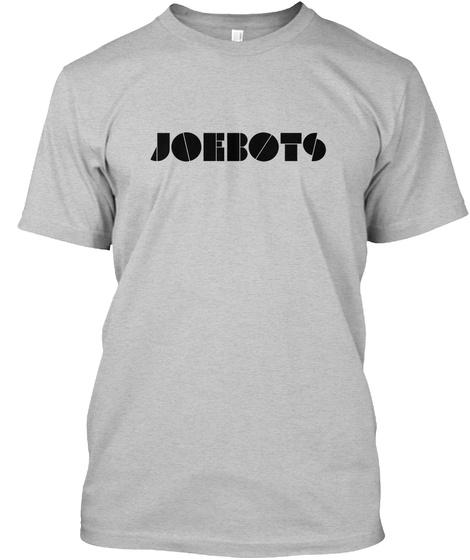 Joe Bots First Tee! Light Heather Grey  T-Shirt Front