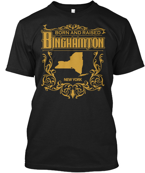 Born And Raised Binghamton New York Black T-Shirt Front