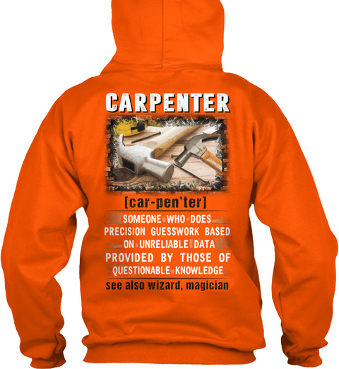 Carpenter Someone Who Does Precision Guess Work Based On Unreliable Data Provided By Those Of Questionable Knowledge Safety Orange T-Shirt Back