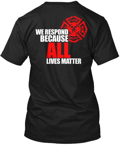 We Respond Because All Lives Matter Black T-Shirt Back