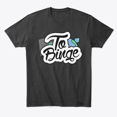 To Binge Logo Black T-Shirt Front