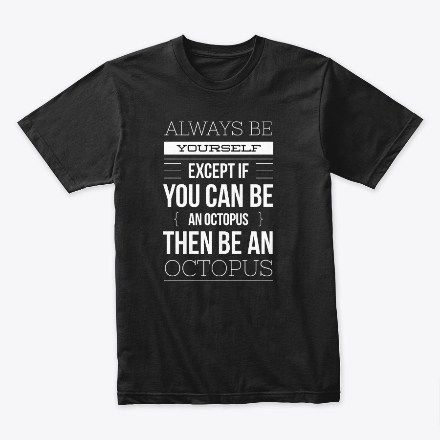 Always Be Yourself Or Be An Octopus Unisex Tshirt