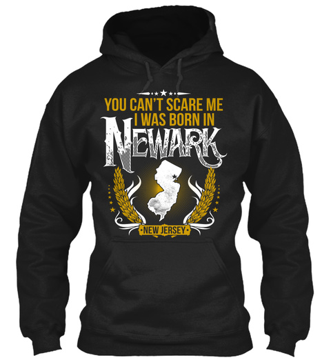 You Can't Scare Me I Was Born In Newark New Jersey Black T-Shirt Front