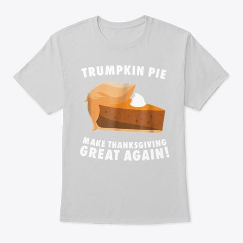 Trumpkin Pie Make Thanksgiving Great Light Steel T-Shirt Front