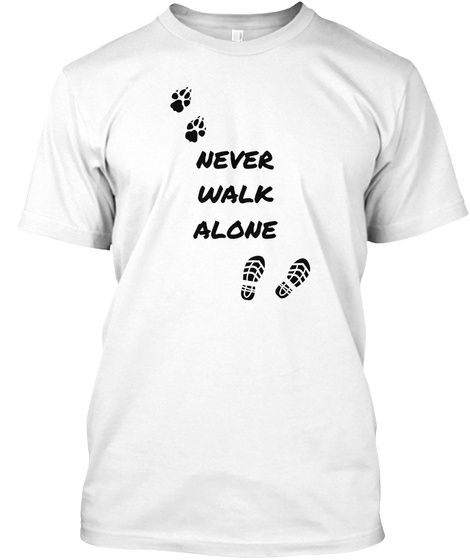 Never Walk Alone White T-Shirt Front
