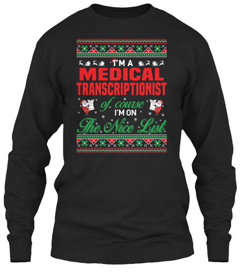 I'm A Medical Transcriptionist Of Course I'm On The Nice List Black T-Shirt Front