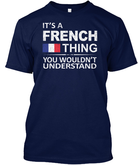 Its A French Thing You Wouldnt Understand Navy T-Shirt Front