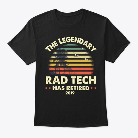 2019 Legendary Retired Rad Tech Gift Black T-Shirt Front