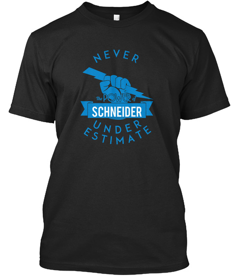 Never Under Estimate The Power Of Schneider Black T-Shirt Front