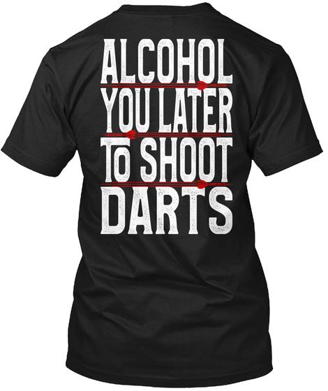 Darts: Alcohol You Later To Shoot Darts! Black T-Shirt Back