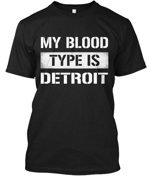 My Blood Type Is Detroit Black T-Shirt Front