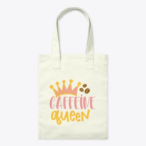 Caffeine Queen Natural T-Shirt Front