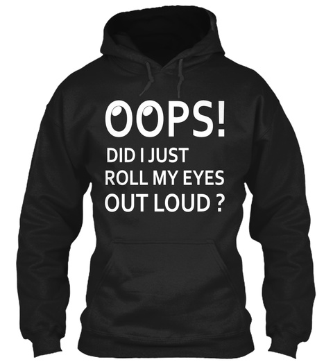 Roll My Eyes Out Loud Black T-Shirt Front