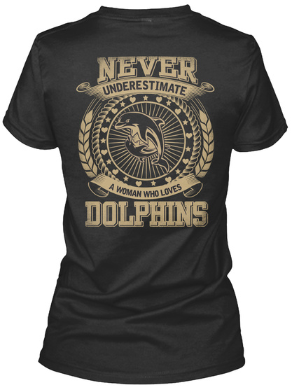 Never Underestimate A Womn Who Loves Dolphins Black T-Shirt Back