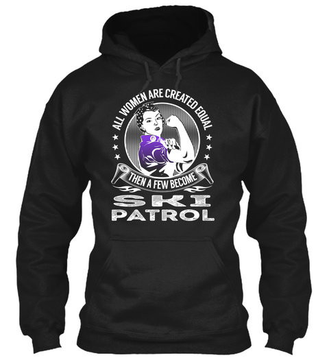 All Women Are Created Equal Then A Few Become Ski Patrol Black T-Shirt Front